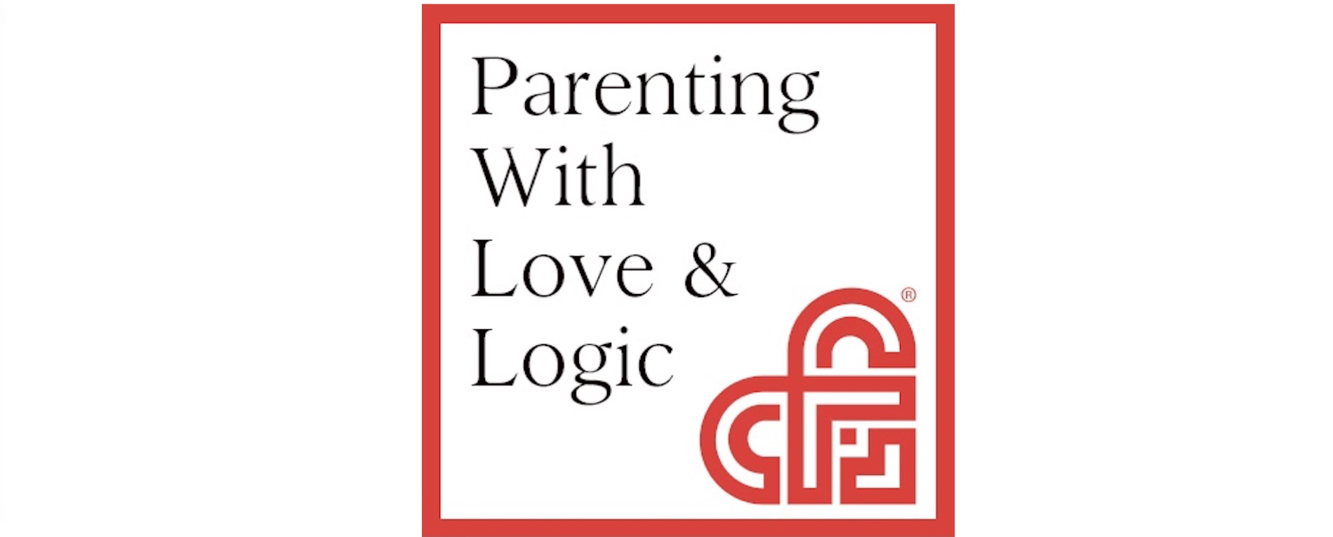 Parenting the Love and Logic  Way  Basic Course Fall 2019